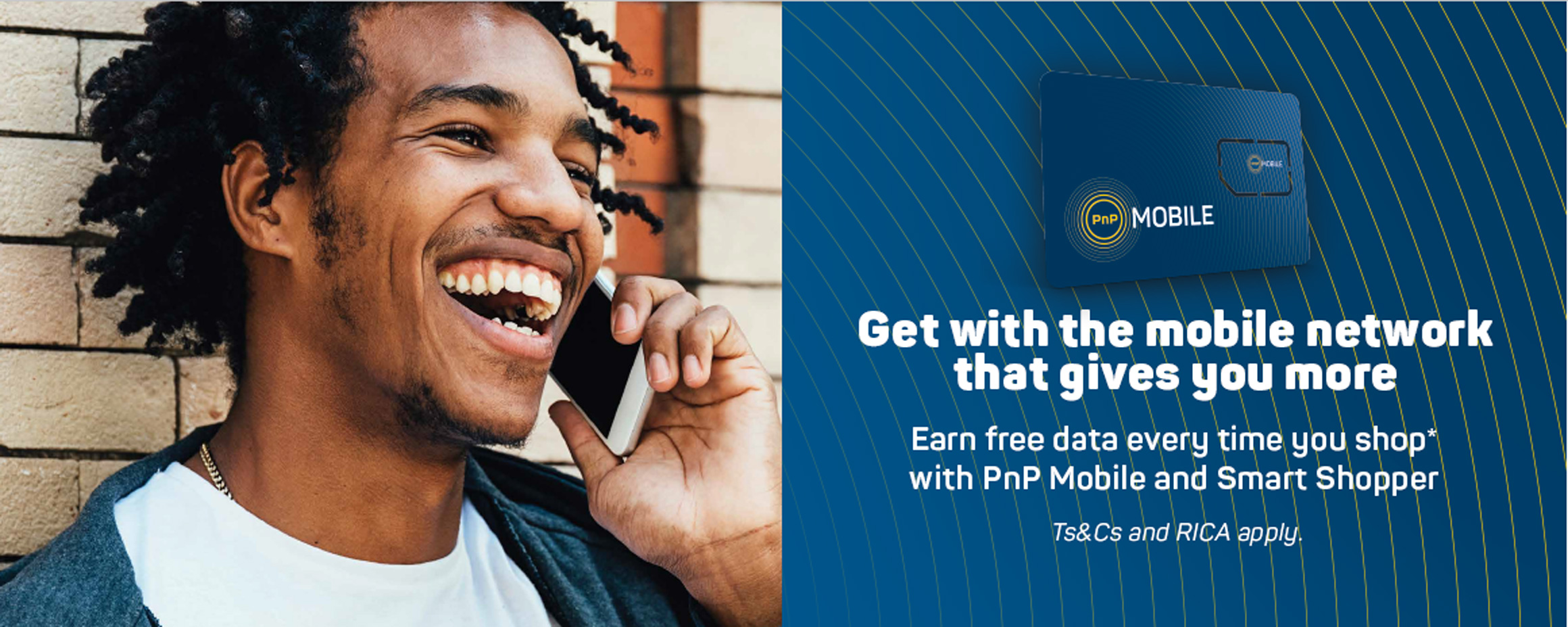 Get with the mobile network that gives you more. Earn free data everytime you shop with PnP Mobile and Smart Shopper.